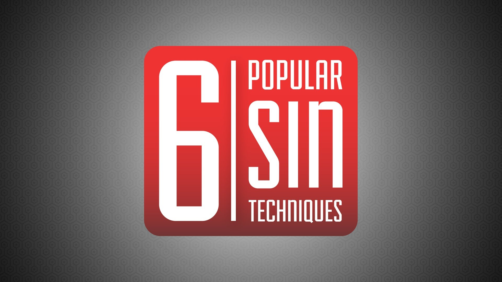 6 Popular Sin Techniques