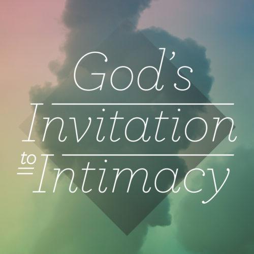 God's Invitation to Intimacy | pursueGOD org