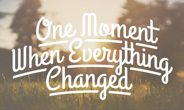 One Moment When Everything Changed