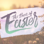 The Power of Easter