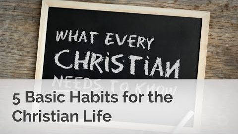 Christian Basics: 5 Habits for the Christian Life