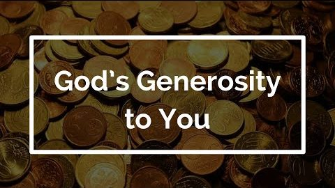 God's Generosity to You