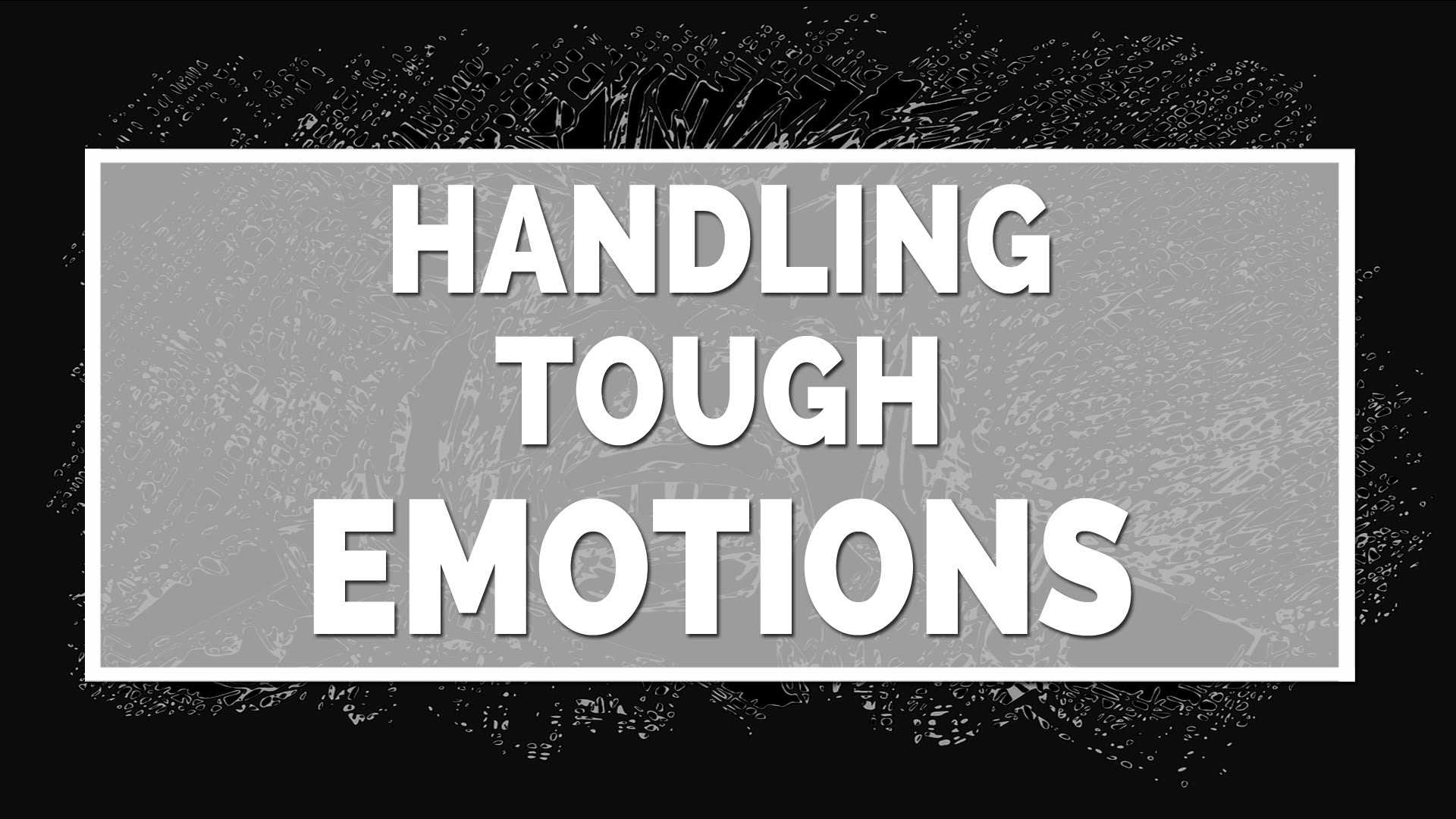 Handling Tough Emotions (Series)