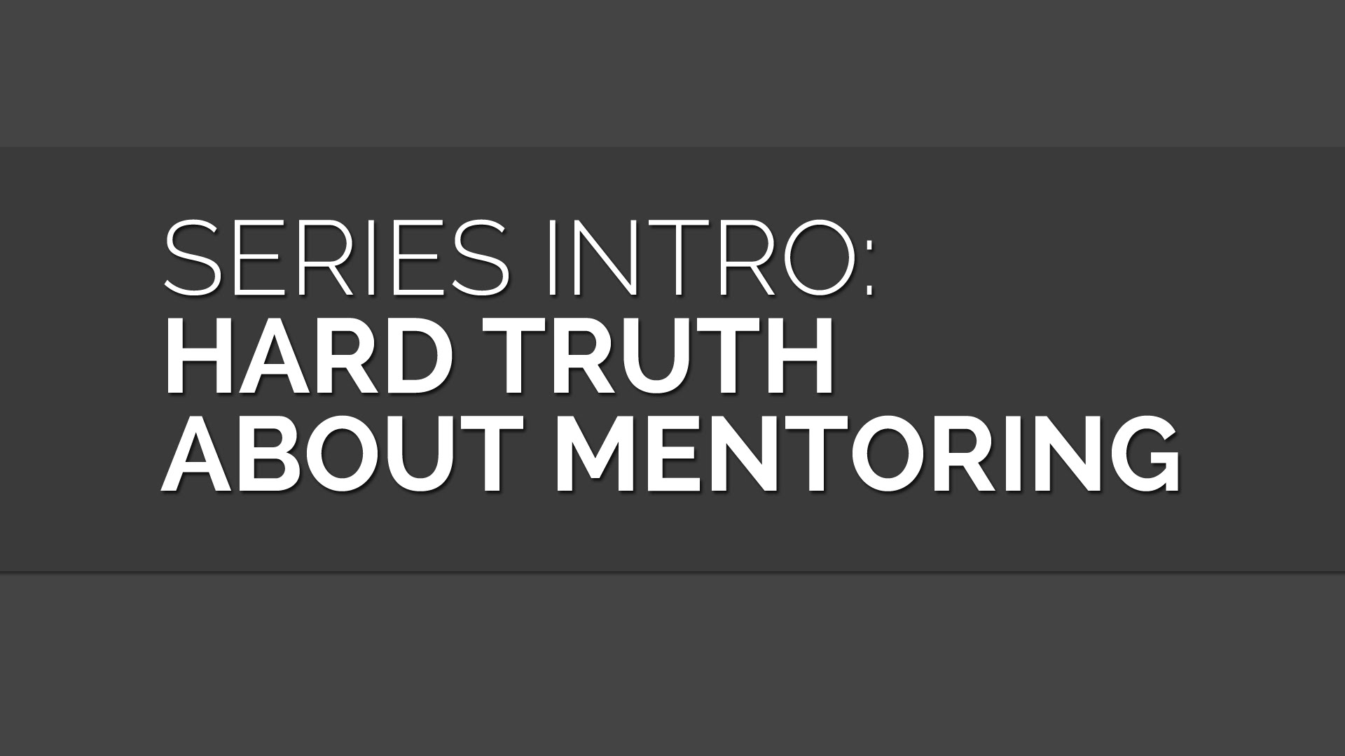 Hard Truth about Mentoring (Series)