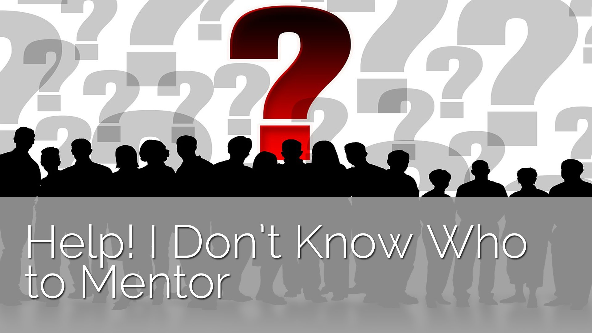 Help! I Don't Have Anyone to Mentor