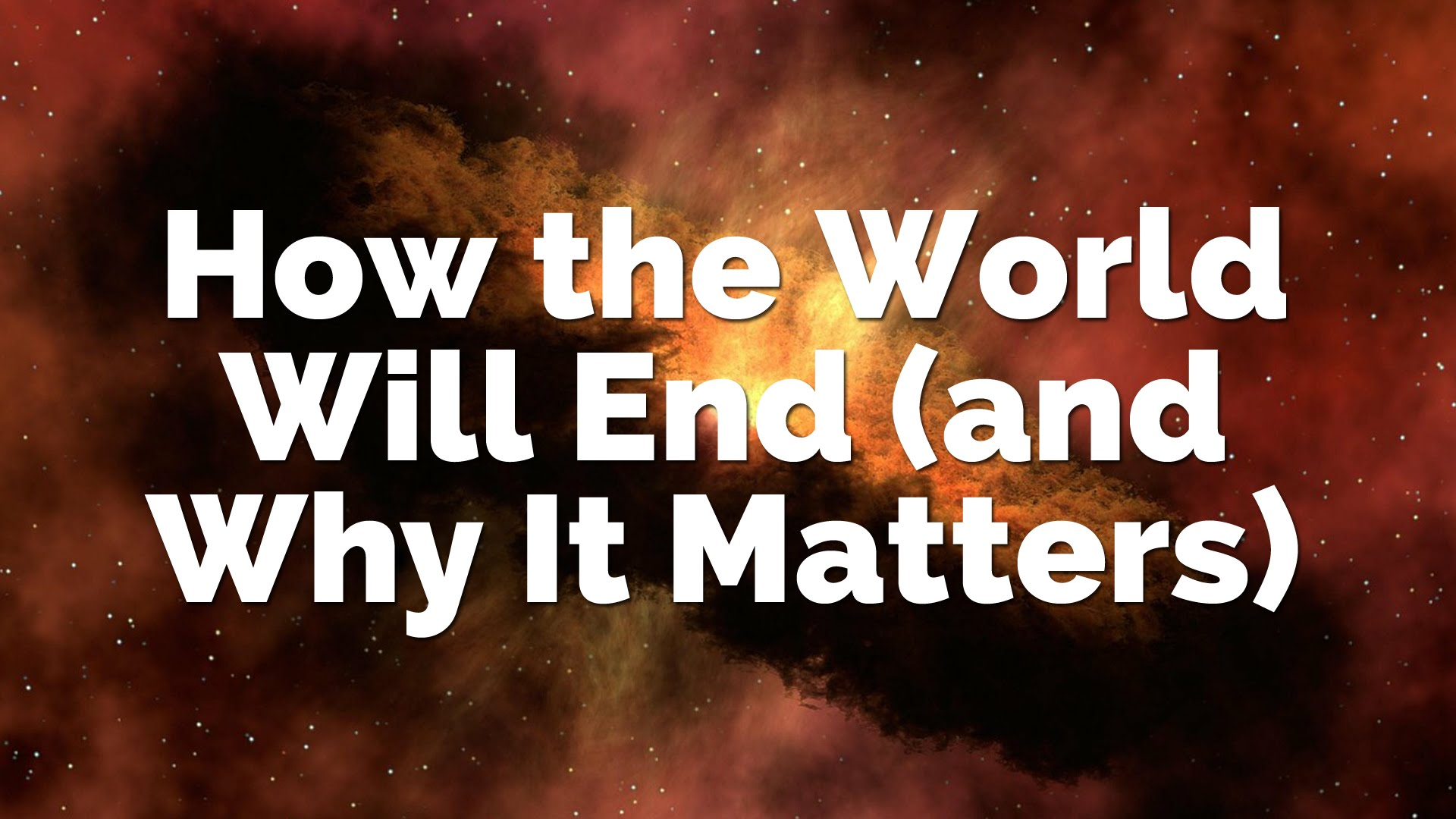 How the World Will End (and Why It Matters)