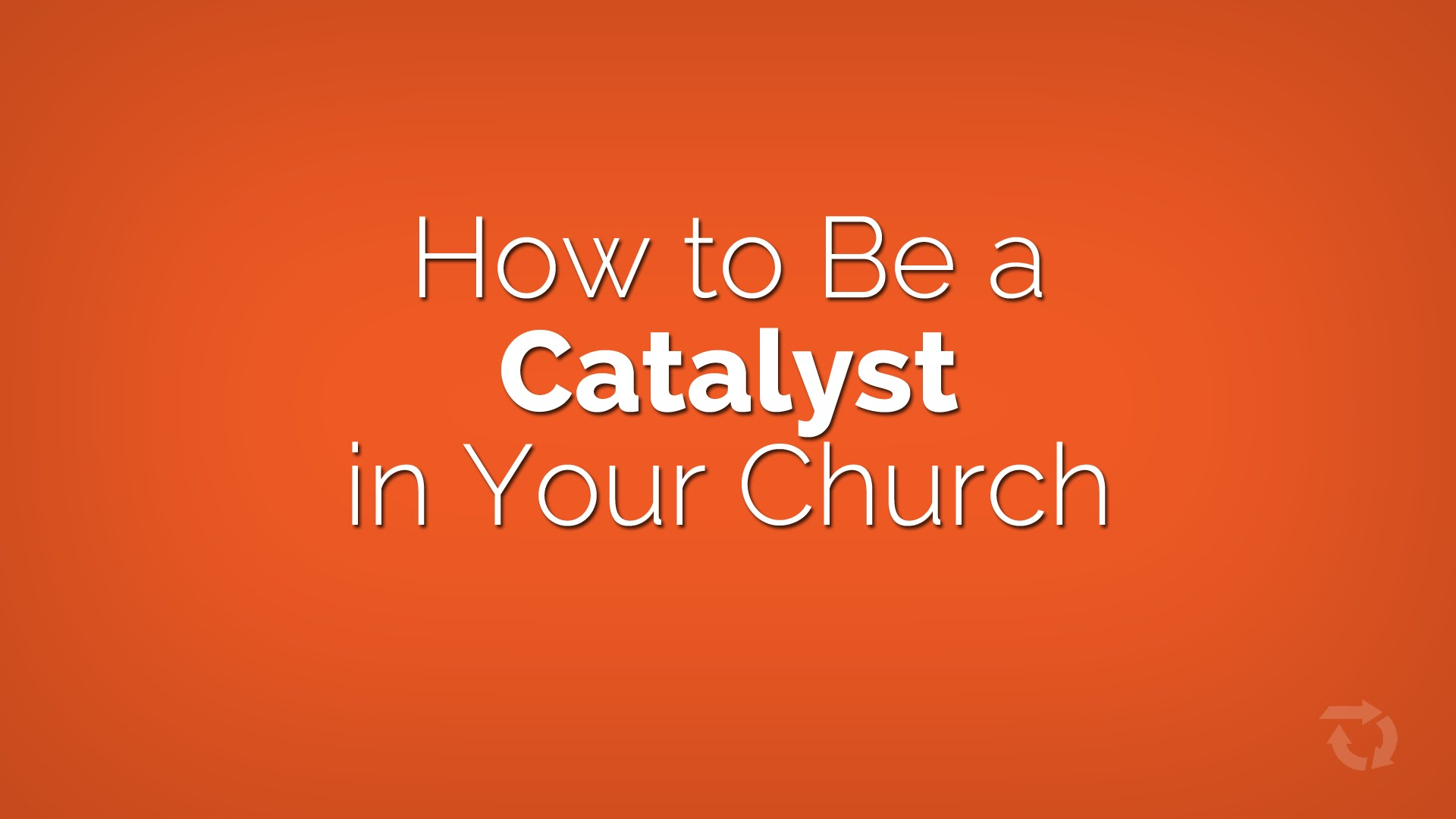 How to Be a Catalyst in Your Church