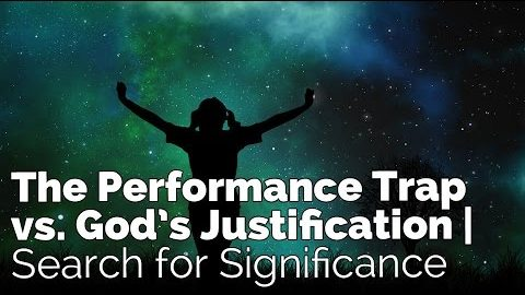 The Performance Trap vs. God's Justification | Search for Significance #2