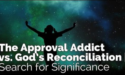 The Approval Addict vs. God's Reconciliation   Search for Significance #3