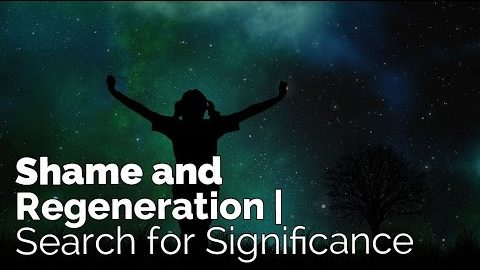 Shame and Regeneration | Search for Significance #5
