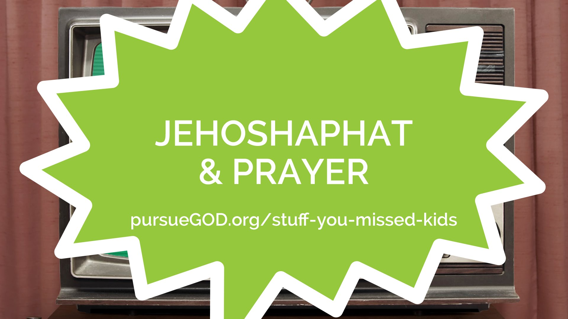 Jehoshaphat & Prayer (Kids)