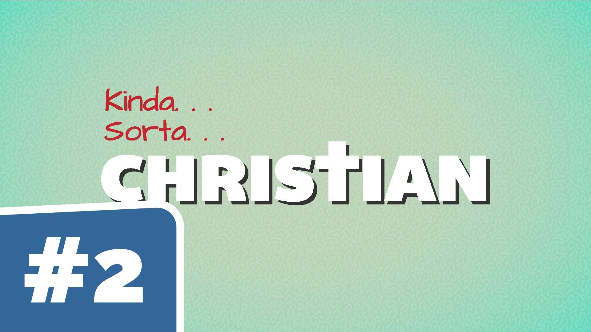 Kinda Sorta Christian: I Like God as Long as He Agrees with Me (Youth)