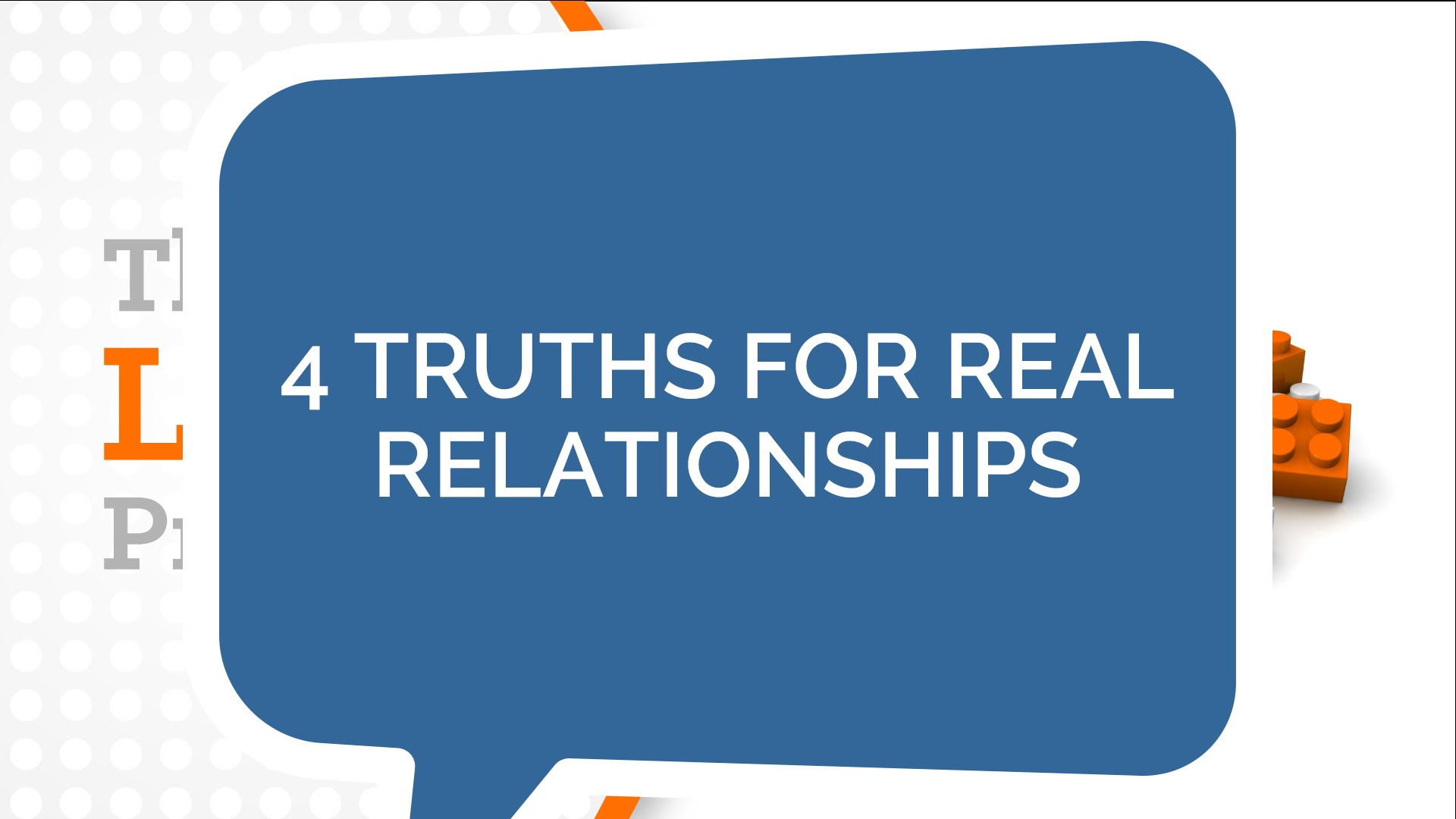 Lego Principle #2 – 4 Truths for Real Relationships (Youth)