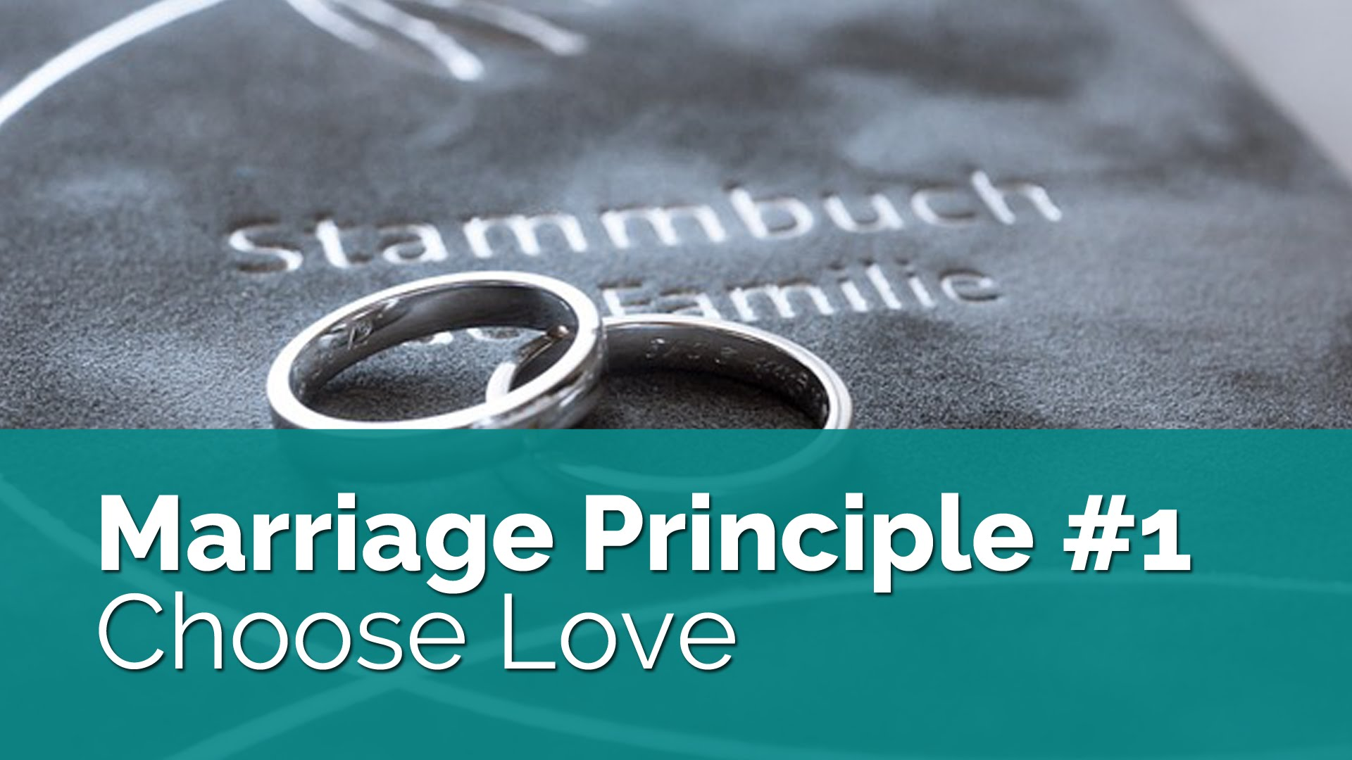 Marriage Principle #1: Love Is a Choice, Not Just a Feeling
