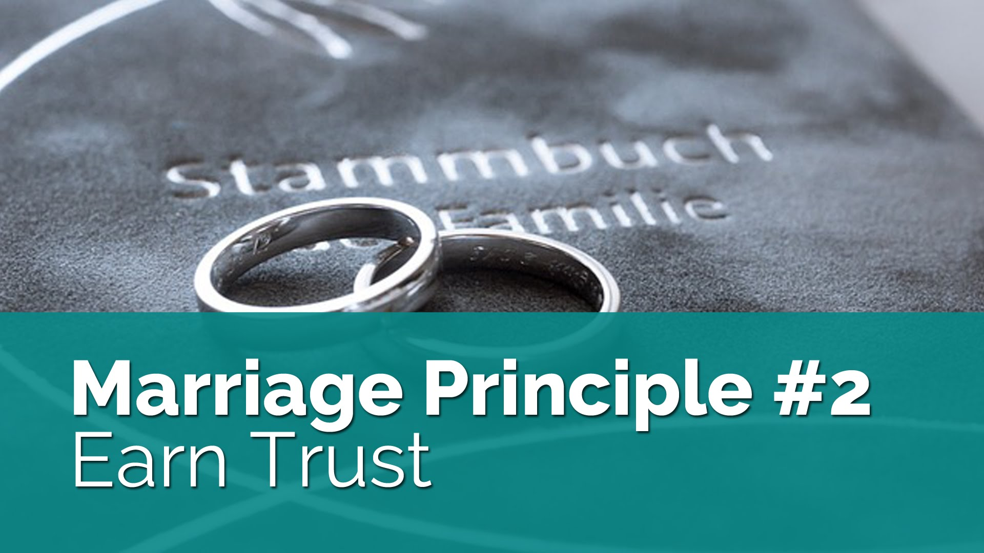 Marriage Principle #2: Trust Is Earned, Not Freely Given