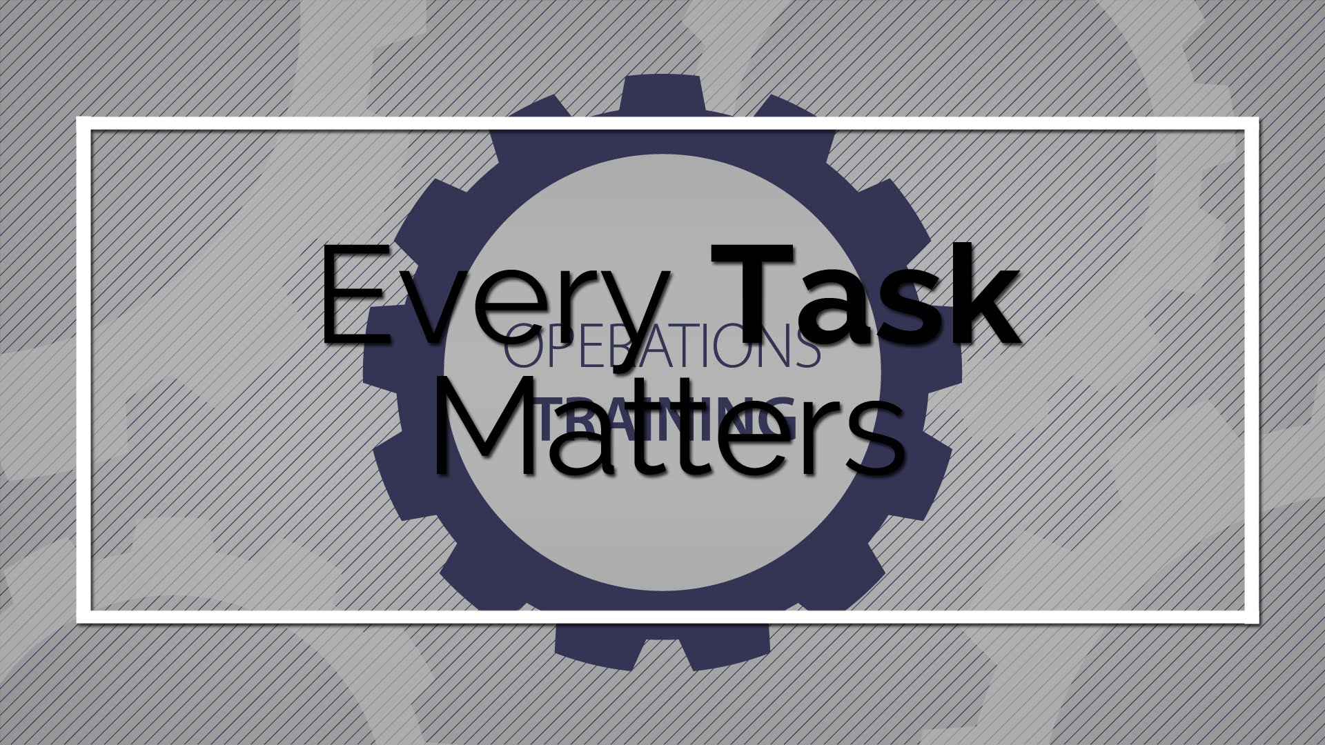 Operations Training: Every Task Matters