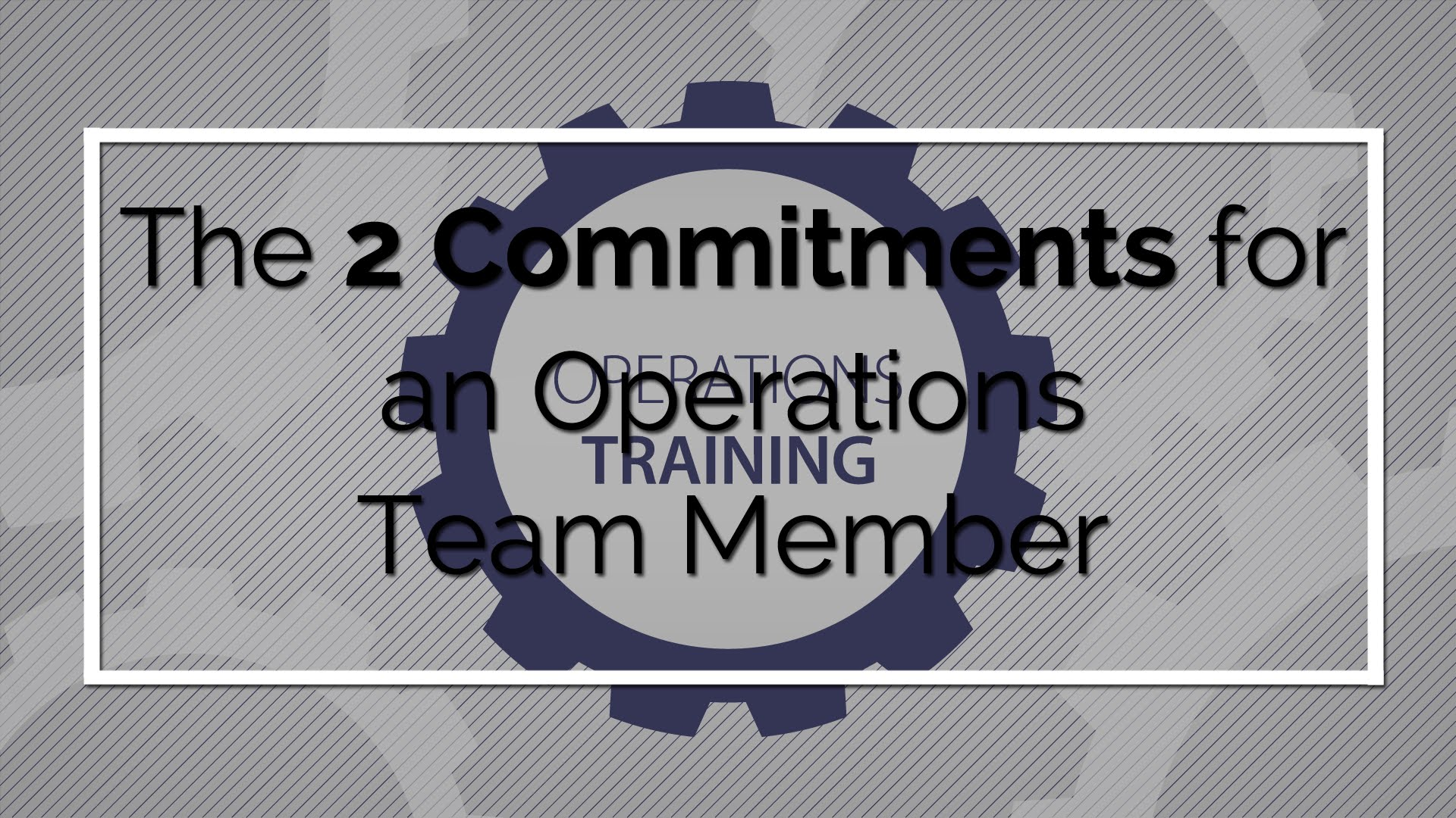 Operations Training: Two Basic Commitments