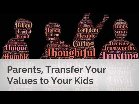 Parents, Transfer Your Values to Your Kids