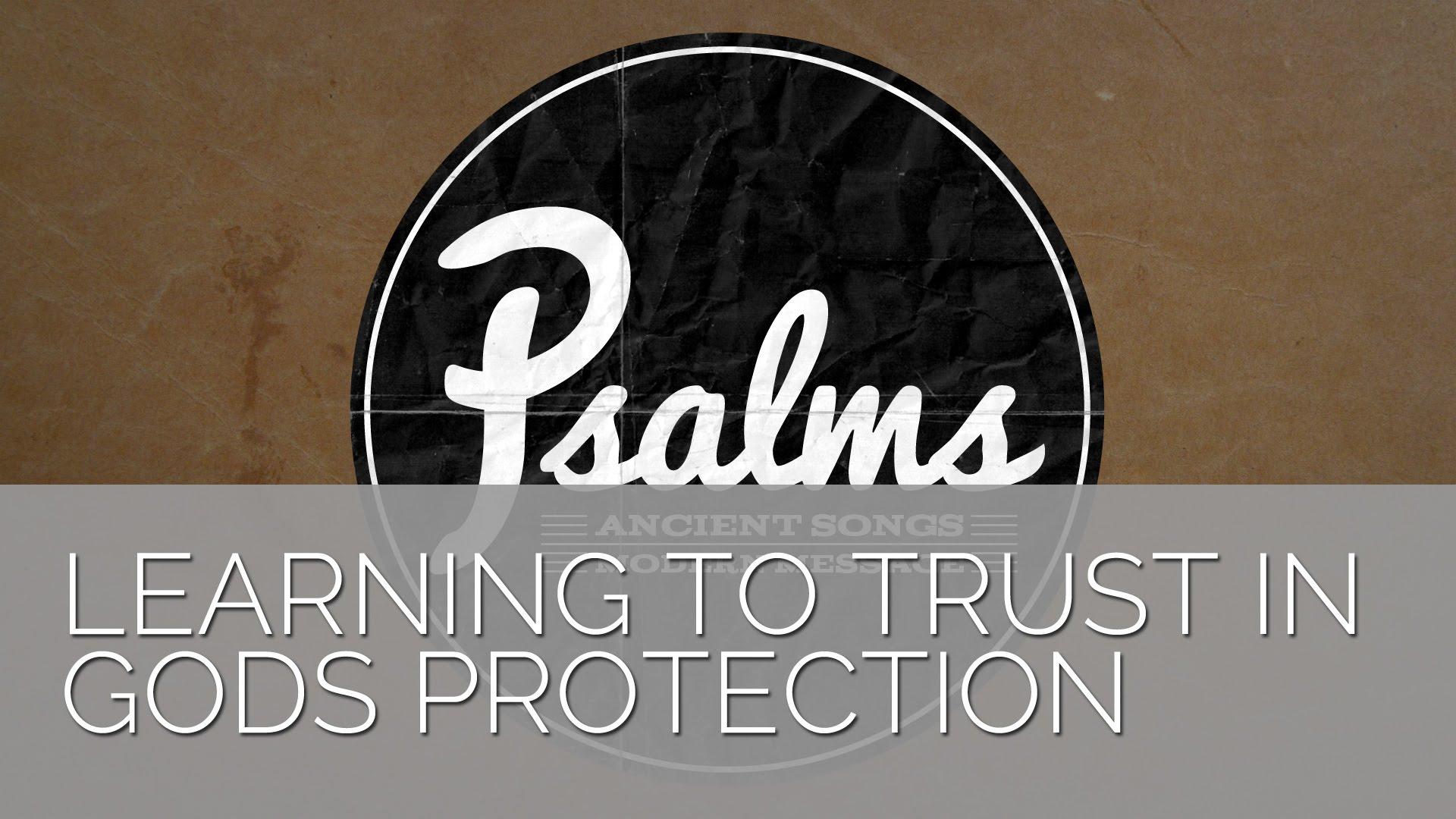 Psaume 121 - Apprendre à faire confiance à la protection de Dieu