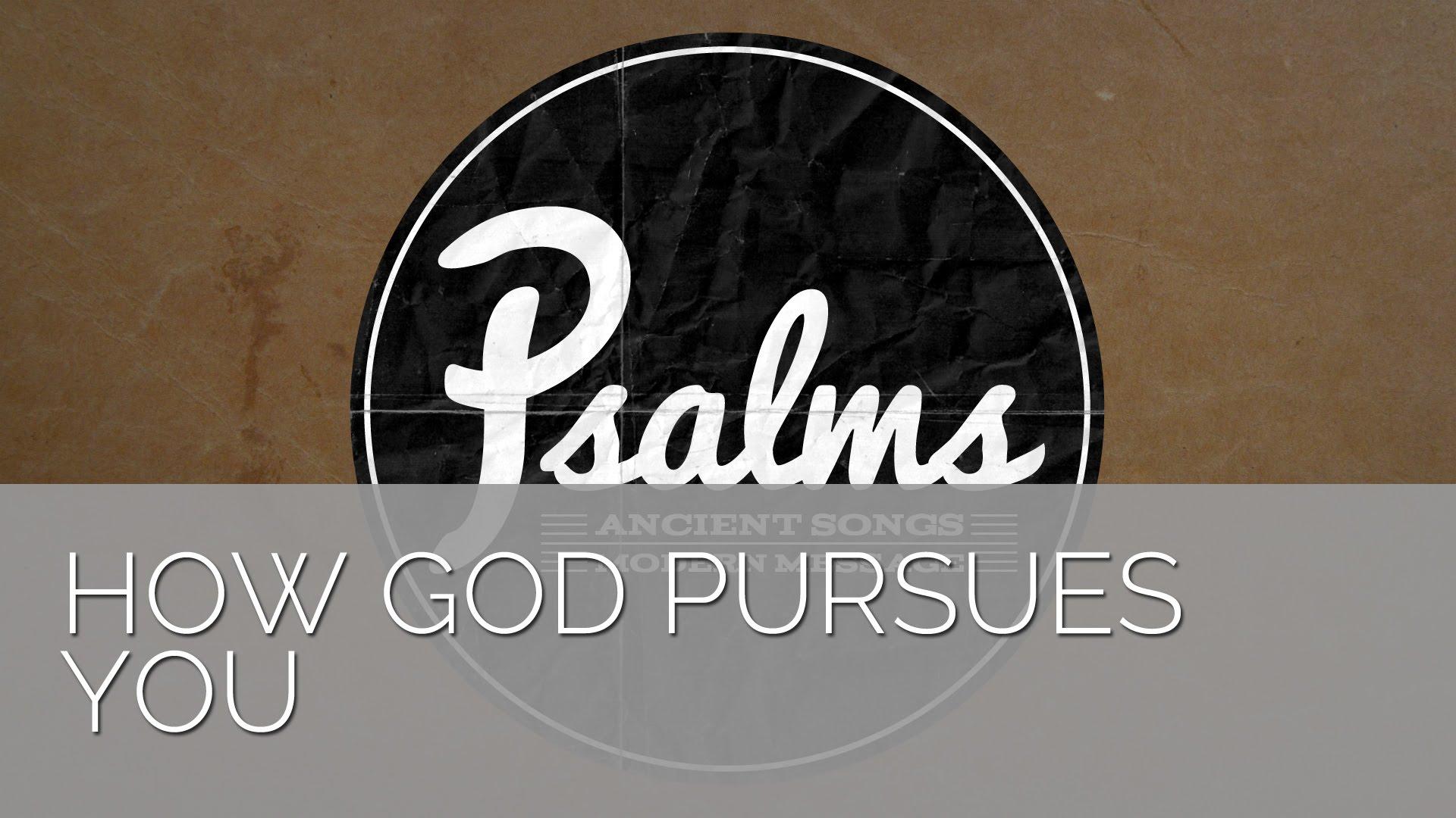 Psalm 139 – How God Pursues You