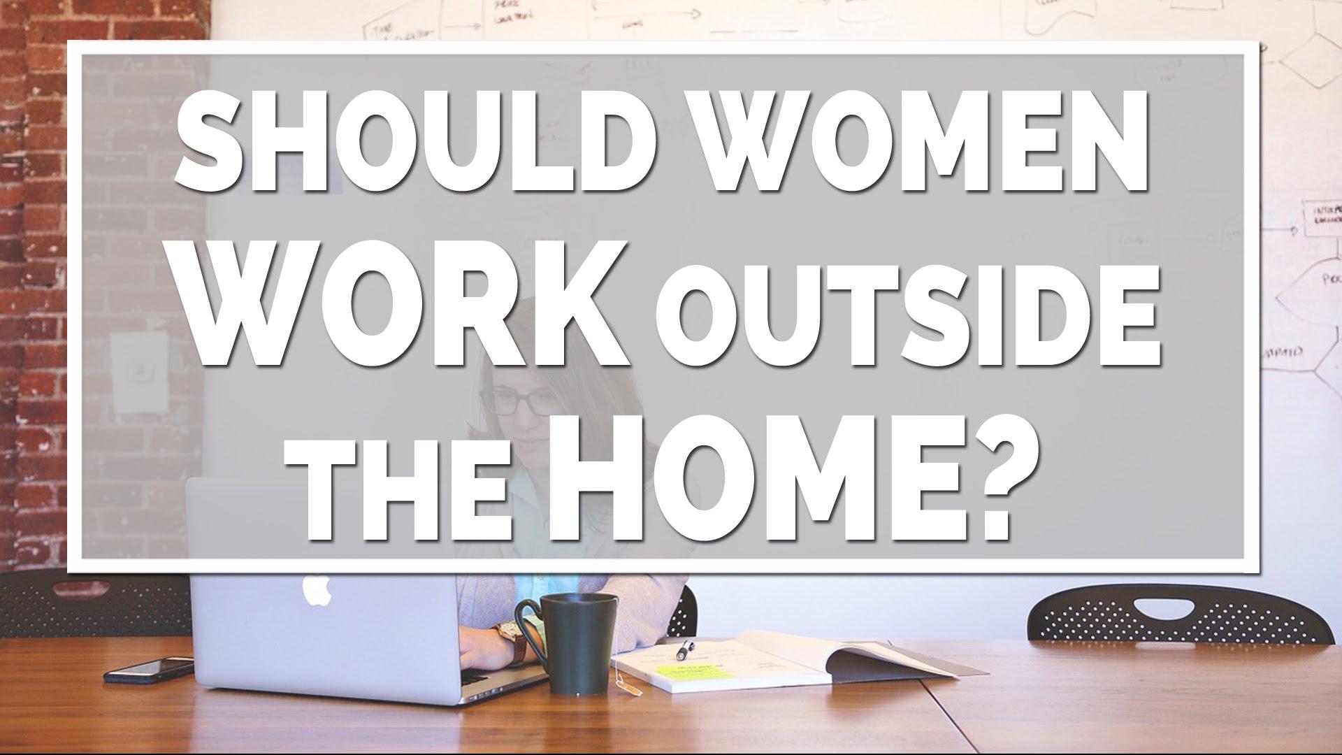 Should women work outside home essay
