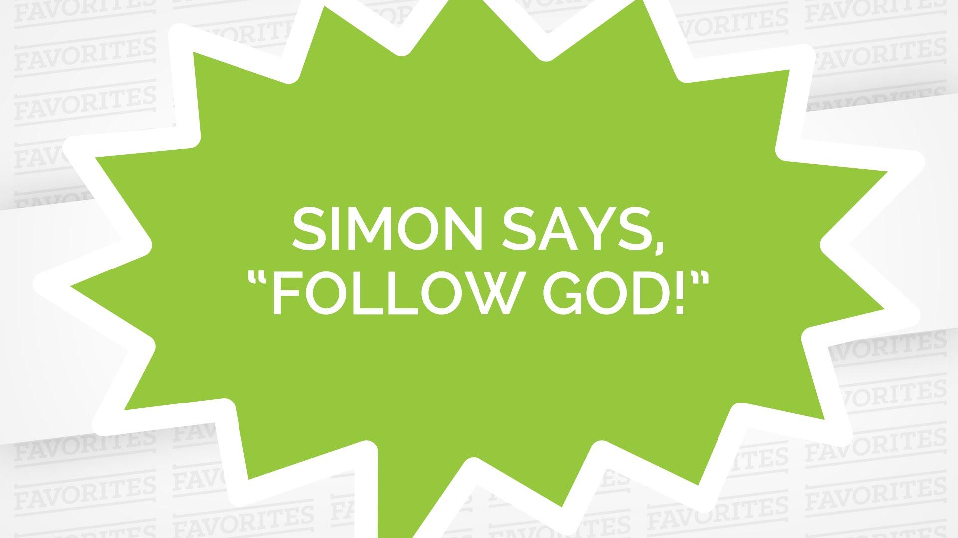 "Simon Says, ""Follow God!"""
