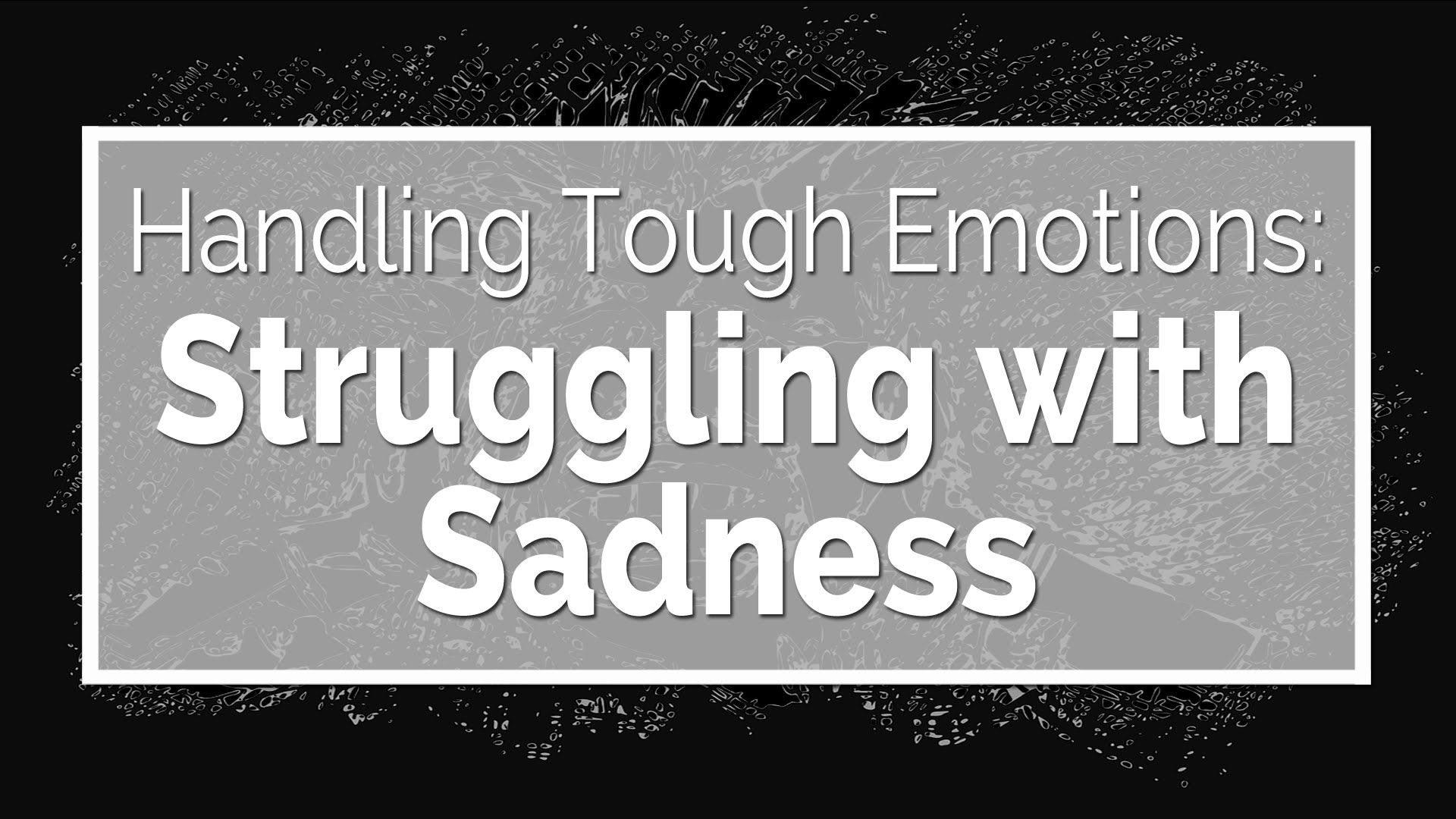 Struggling with Sadness