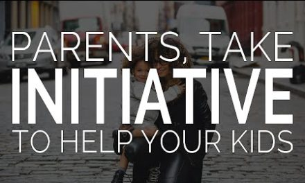 Parents, Take Initiative With Your Kids
