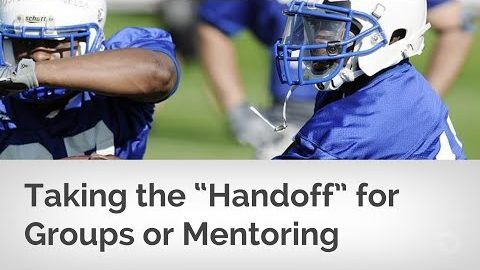Taking the Handoff for Groups or Mentoring