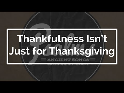 Thankfulness Isn't Just for Thanksgiving (Psalm 100)