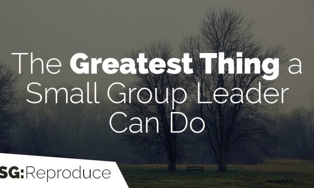 Das Größte, was ein Kleingruppenleiter tun kann
