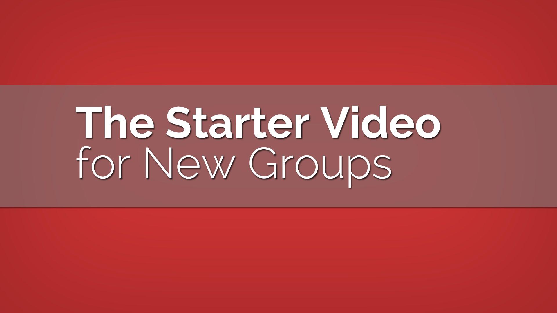 The Starter Video: Tips for New Groups
