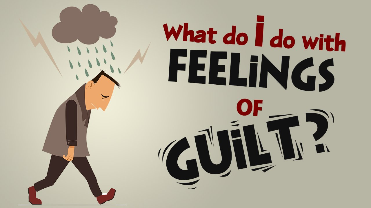 What Do I Do with Feelings of Guilt?