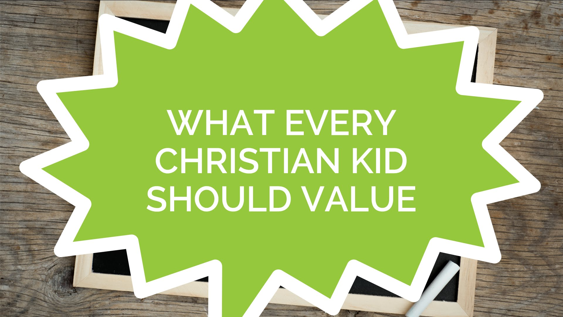What Every Christian Kid Should Value (Kids)