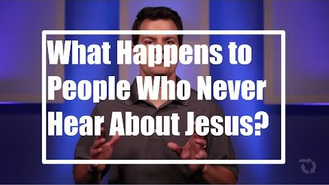 What Happens to People who Never Hear About Jesus?