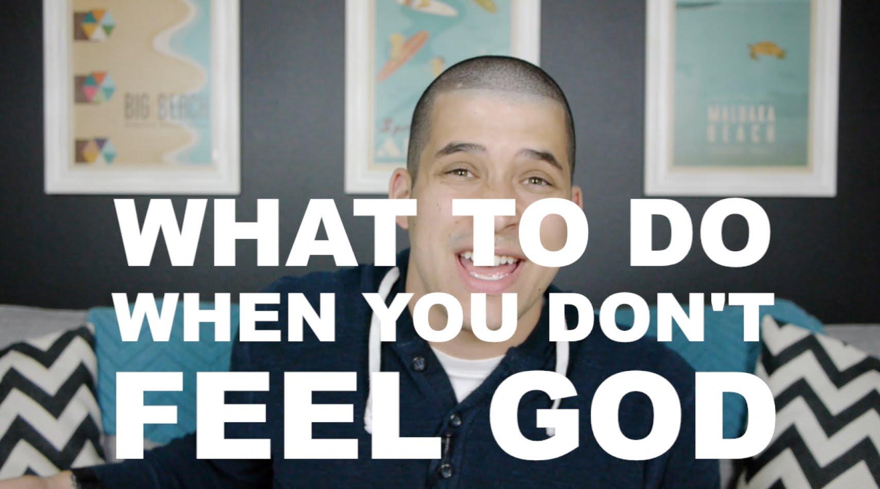Was tun, wenn du Gott nicht fühlst