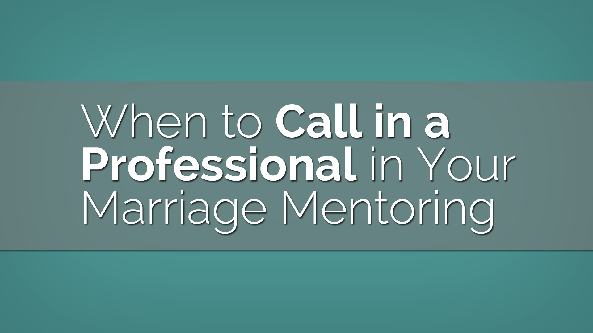 When to Call In a Pro in Your Marriage Mentoring