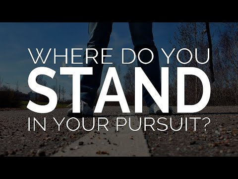 Where Do You Stand in Your Pursuit of God?