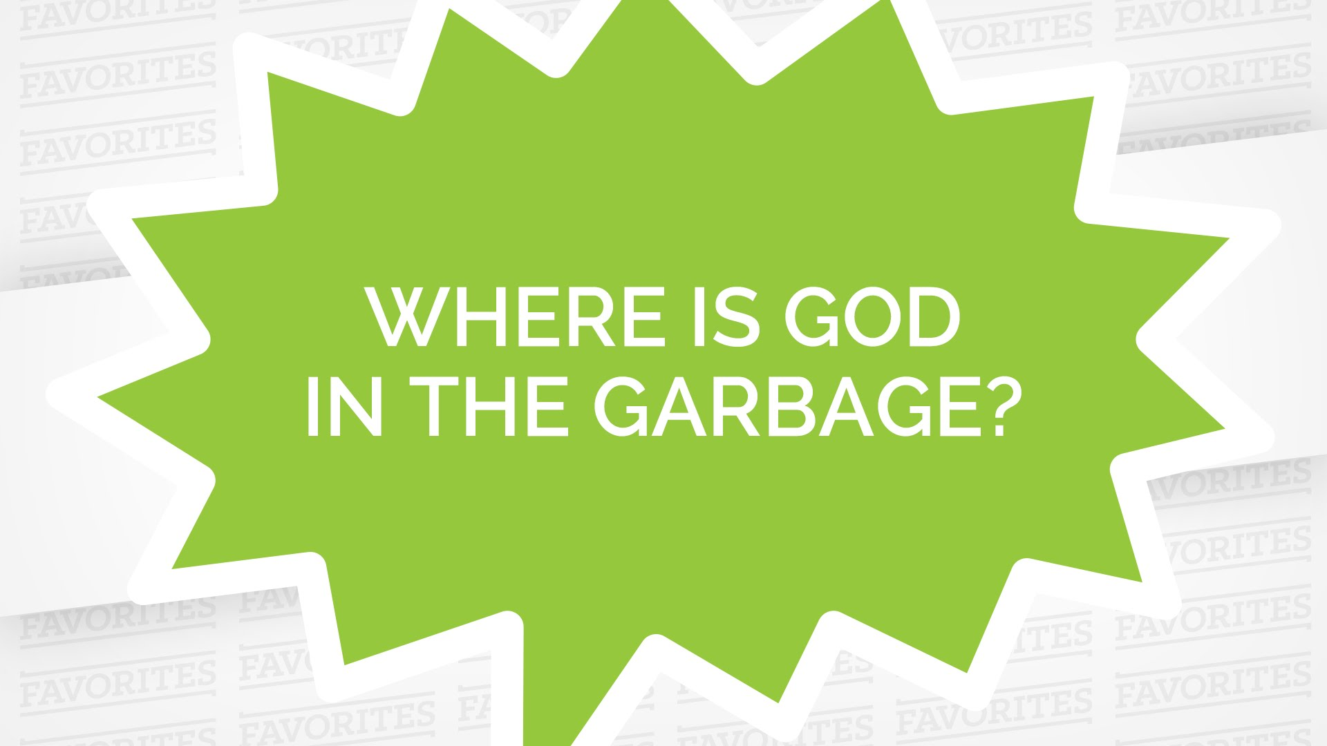 Where Is God in the Garbage?