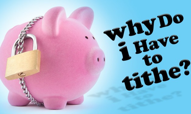Why Do I Have to Tithe?