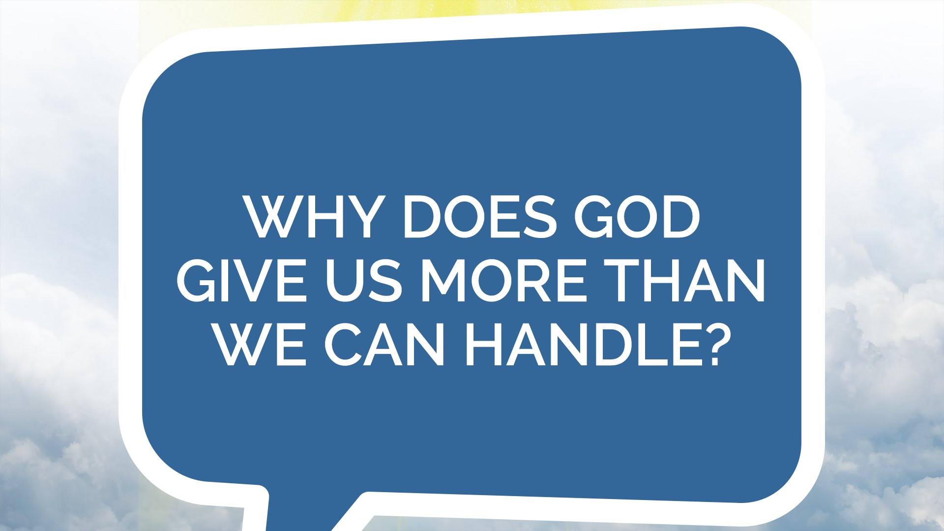 Why Does God Give Me More than I Can Handle?
