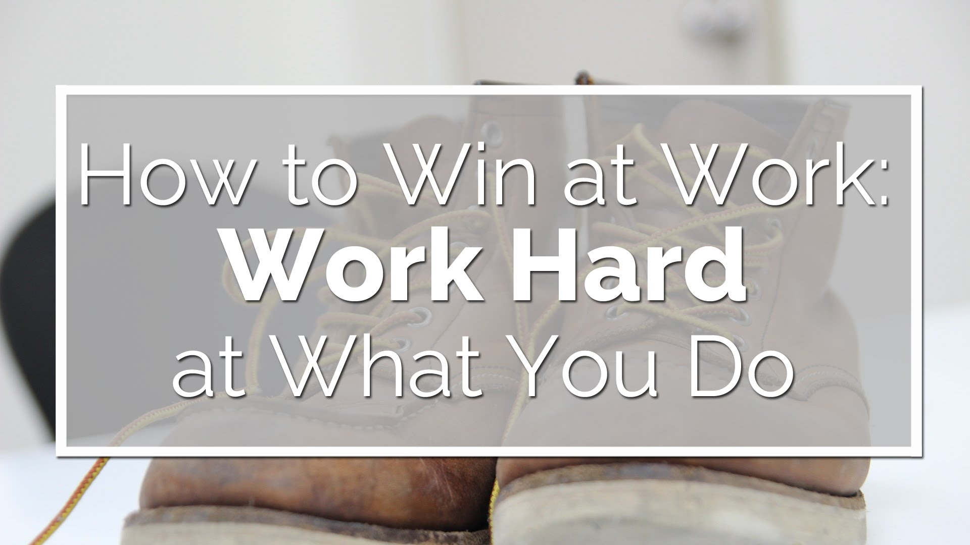 Work Hard at What You Do